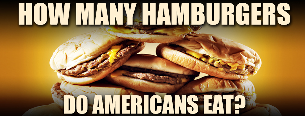 How Many Hamburgers Do Americans Eat Each Year?